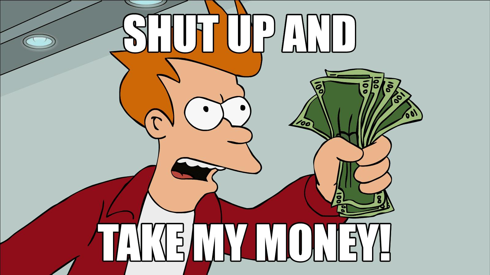 SHUT-UP-TAKE-MY-MONEY.png